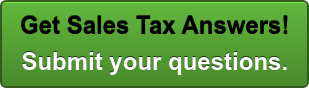 Get Sales Tax Answers! Submit your questions.